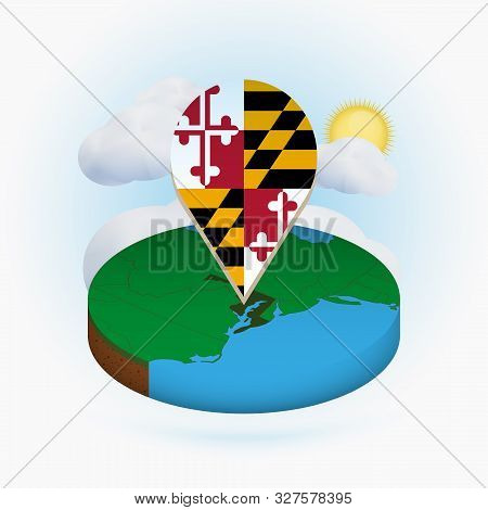 Isometric Round Map Of Us State Maryland And Point Marker With Flag Of Maryland. Cloud And Sun On Ba