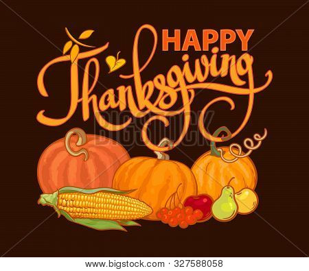Happy Thanksgiving Calligraphy And Cartoon Thanksgiving Autumn Food Pumpkins, Corn, Barres, Pears An