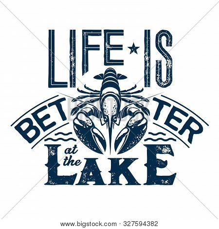 Life Is Better At The Lake T-shirt Vector Print With Lettering And Crayfish. Fishing Sport Camp, Fis