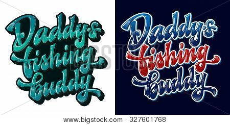 Set Of Vector Glossy Modern Hand Drawn Lettering Phrase - Daddys Fishing Buddy. Badges, Stickers, Sh