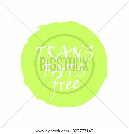 Trans Fats Free - Natural Organic Food Without Trans Fats. Vector Vintage Illustration On Circle Sti
