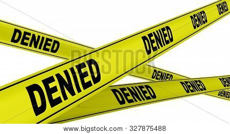 Denied. Yellow Warning Tapes With Black Words Denied. Isolated. 3d Illustration