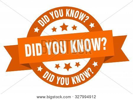 Did You Know Ribbon. Did You Know Round Orange Sign. Did You Know
