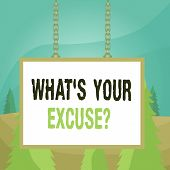Word writing text What S Your Excuse Question. Business concept for Explanations for not doing something Inquiry Whiteboard rectangle frame empty space attached surface chain blank panel. poster