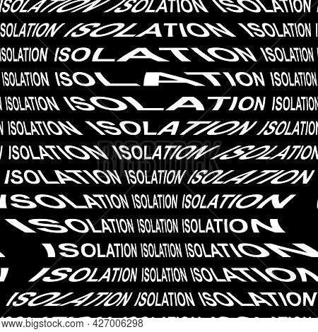 Isolation Word Warped, Distorted, Repeated, And Arranged Into Seamless Pattern Background