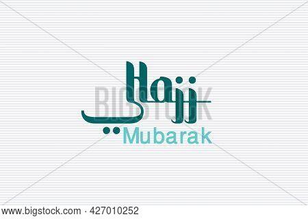 Hajj Mubarak Islamic Typography Text.  Islamic Spiritual Conference