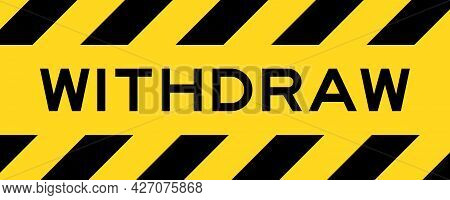 Yellow And Black Color With Line Striped Label Banner With Word Withdraw