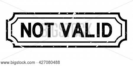 Grunge Black Not Valid Word Square Rubber Seal Stamp On White Background