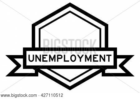 Vintage Hexagon Label Banner With Word Unemployment In Black Color On White Background