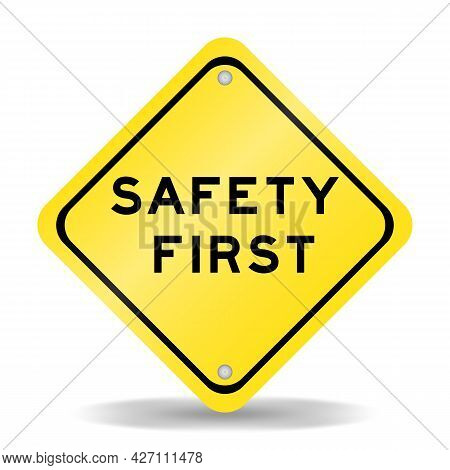 Yellow Color Transportation Sign With Word Safety First On White Background