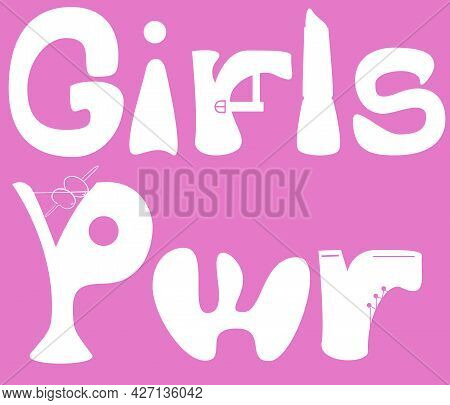Girls Power Funny Doodle Text With Shoes, Lipstick And Cocktail Silhouettes. Girls Pwr In Truely Gir