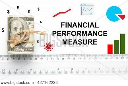 A Picture Of Financial Performance Measure Word,graph, Money And Ruler. It Is To Understand Essentia