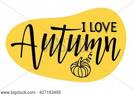 I Love Autumn Lettering With Pumpkin Sketch. Thanksgiving, Halloween, Autumn Holidays Sign. Fall Sea