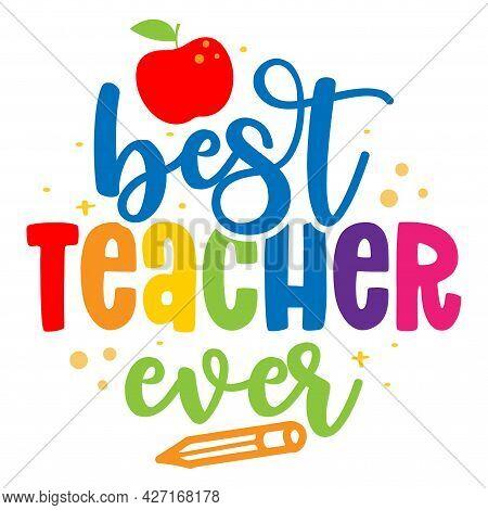 Best Teacher Ever - Black Typography Design. Gift Card For Teacher's Day. Vector Illustration On Whi