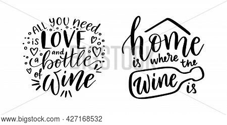 Positive Funny Wine Sayings Set For Poster In Cafe, Bar, T Shirt Design. Home, Wine And Love, Vector