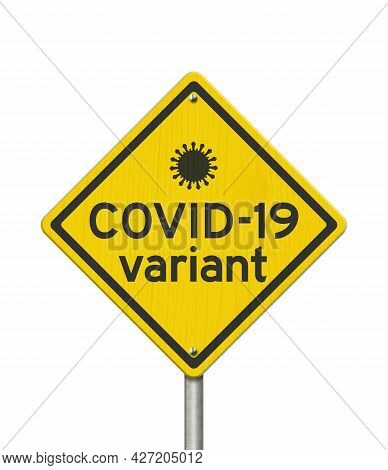 Covid-19 Variant Warning On A On Yellow Highway Caution Road Sign Isolated On White 3d Illustration