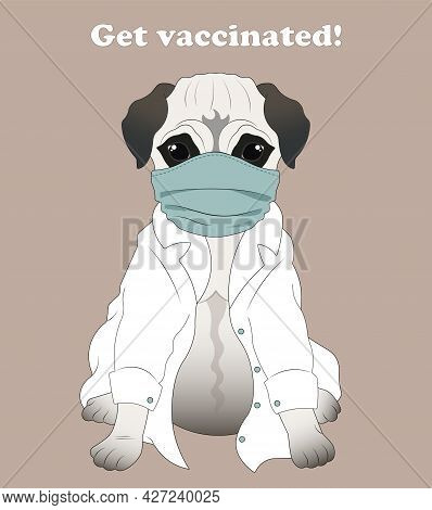Pug In A Medical Coat And Mask. Get Vaccinated.