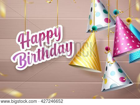 Happy Birthday Party Hats Vector Design. Happy Birthday Greeting Text In Paper Cut Decor With Colorf