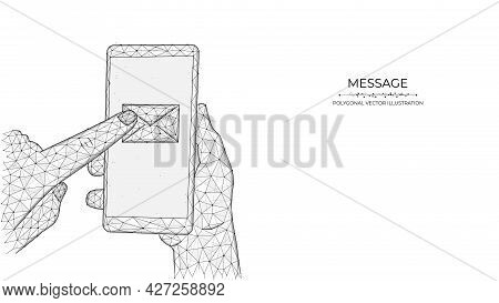 Hands And Message Low Poly Art. Polygonal Vector Illustrations Of A Hand Holding A Phone And Pressin
