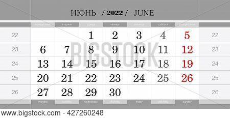 Calendar Quarterly Block For 2022 Year, June 2022. Wall Calendar, English And Russian Language. Week