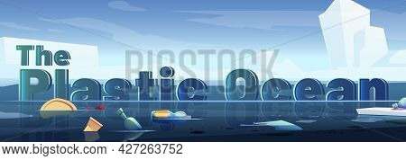 Plastic Ocean Pollution, Arctic Trash Cartoon Banner. Dirty Polluted Sea Water With Glaciers And Dif