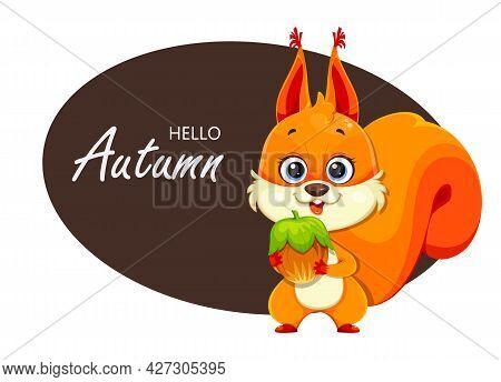 Hello Autumn. Cute Fluffy Squirrel Holding Nut, Funny Cartoon Character. Stock Vector Illustration I