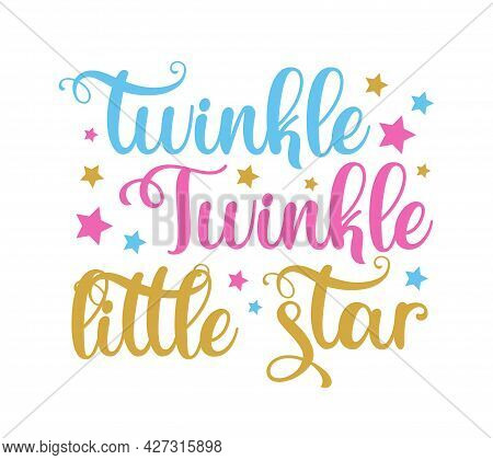 Twinkle Twinkle Little Star- Calligraphy With Stars. Good For Textile Print, Poster, Card, Label, An