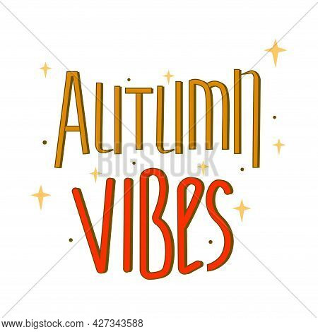 Phrase Autumn Vibes. Colored Words On A White Background. Vector Lettering.