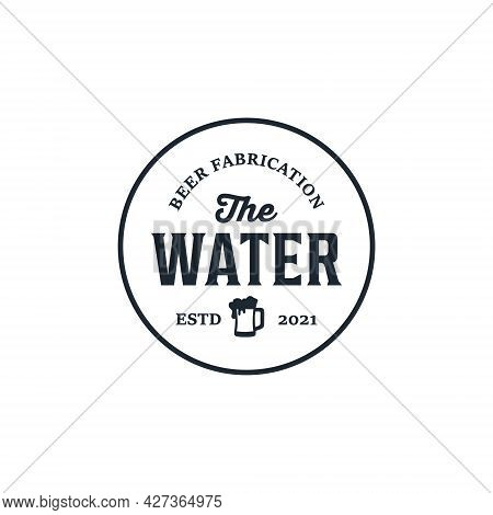 Vintage Retro Hipster Water Beer Fabrication Logo Design Inspiration. Logo Can Be Used For Icon, Bra