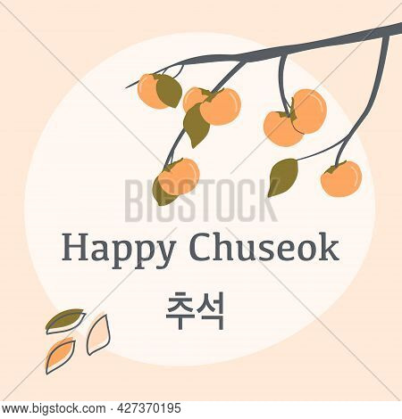 Thanksgiving Day In Korea. Autumn Persimmon Tree. Rich Harvest. Greeting Card Happy Chuseok, Hangawi