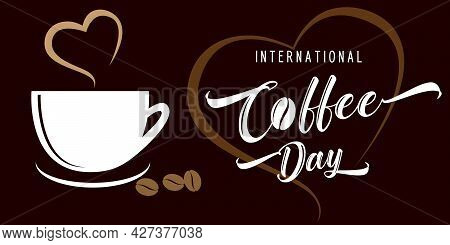International Or National Coffee Day Hand Lettering And Cup With Aroma Heart. Suitable For Greeting