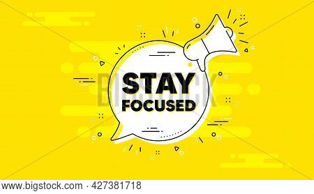 Stay Focused Motivation Quote. Alert Megaphone Yellow Chat Banner. Motivational Slogan. Inspiration