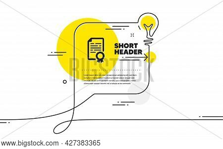 Certificate Diploma Icon. Continuous Line Idea Chat Bubble Banner. Document File Page Sign. Office N
