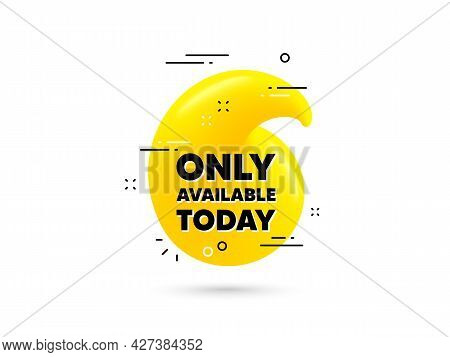 Only Available Today. Yellow 3d Quotation Bubble. Special Offer Price Sign. Advertising Discounts Sy