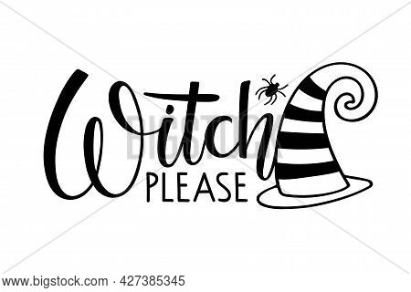 Witch Please. Halloween Autumn Lettering Sign With Witch Hat And Spider. Black-and-white Hand Drawn