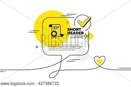 Certificate Icon. Continuous Line Check Mark Chat Bubble. Certified Document Sign. Medal Or Stamp Sy