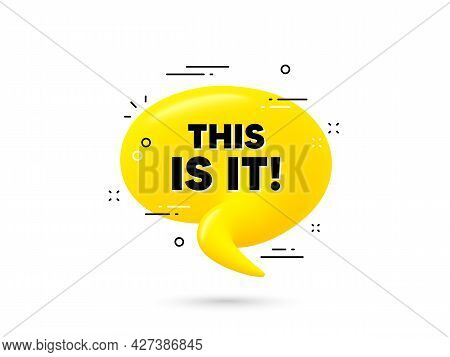 This Is It Text. Yellow 3d Chat Bubble. Special Offer Sign. Super Promotion Symbol. This Is It Minim