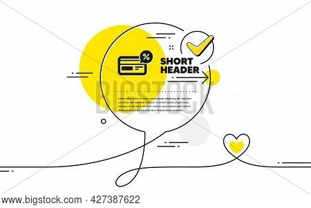 Credit Card Icon. Continuous Line Check Mark Chat Bubble. Banking Payment Card With Discount Sign. C