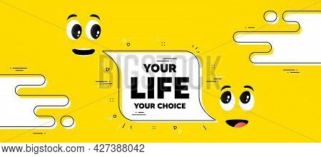 Your Life Your Choice Motivation Quote. Cartoon Face Chat Bubble Background. Motivational Slogan. In
