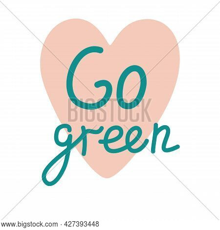 Go Green Concept. Soft Pink Heart With The Inscription. Zero Waste, Recycling. For Card, Postcard, B