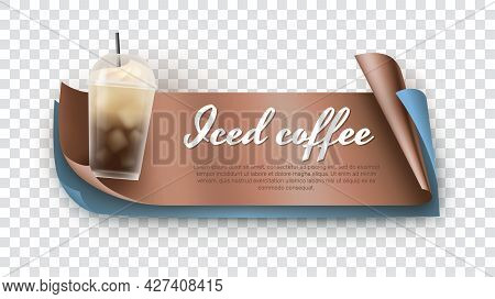 Iced Coffee 3d Realistic Banner Template In Vector. Coffee House, Cafe, Menu, Invitation, Business C