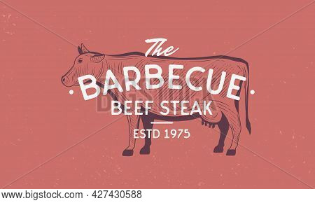 Beef, Cow Vintage Logo. Barbecue Template Logo With Cow Silhouette. Modern Design Poster. Label, Bad