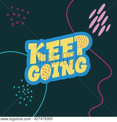 Keep Going. Stylish Lettering On A Dark Background. Good Vibes And Positive Thoughts Letterings. Tex