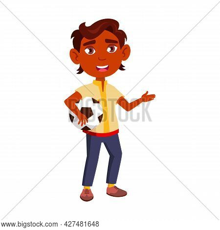 Boy Child Holding Soccer Ball In Hands Vector. Indian Kid Football Player Hold Ball On Playground. S