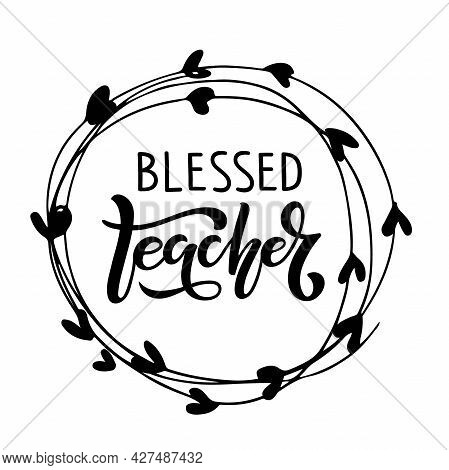 Blessed Teacher Text In Round Hand Drawn Frame. Vector Handwritten Calligraphy Lettering Inscription
