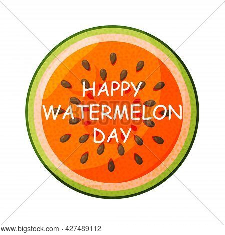 National Watermelon Day. Concept Of A National Holiday. Slice Of Watermelon Isolated On White Backgr