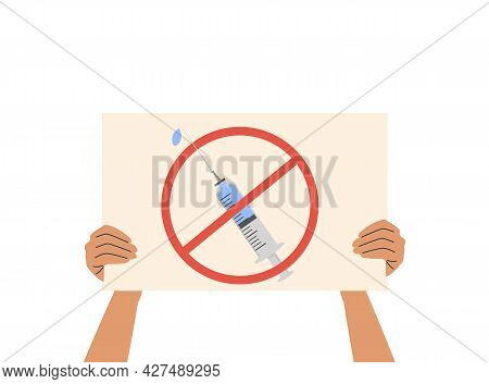 A Person Holding A Placard With Vaccine Shot Under Red Forbidden Sign. Anti-vaccination Protest. Act