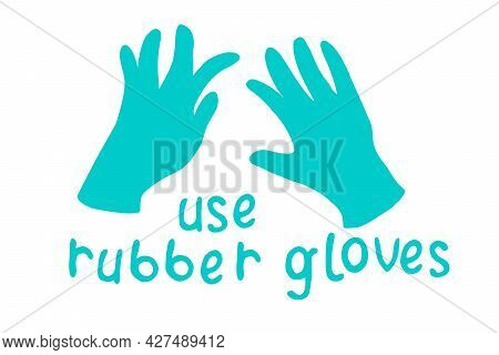 Use Rubber Gloves - Vector Simple Poster With Lettering And Hand Drawn Drawing In Flat Style. Tool T