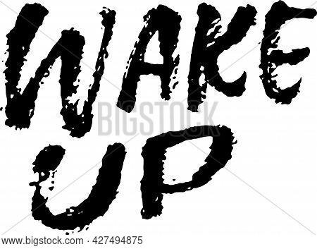 Wake Up. Modern Dry Brush Lettering. Motivation Hand Drawn Template Design Card. Vector Illustration