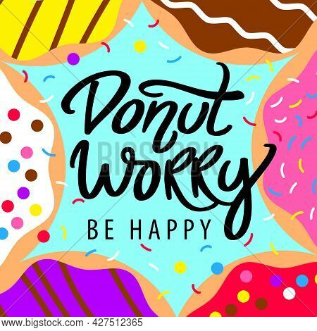 Donut Worry Be Happy. Hand Written Lettering With Pink Glazed Donuts And Colorful Sprinkles. Vector